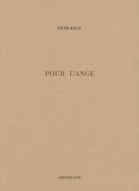 Petr Kral - Pour l'Ange.