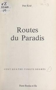 Petr Kral et Jean-Philippe Domecq - Routes du paradis.
