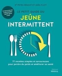 Petra Bracht et Mira Flatt - Le petit guide du jeûne intermittent - 77 recettes simples et savoureuses pour perdre du poids et améliorer sa santé.