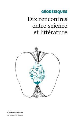 Géodésiques. Dix rencontres entre science et littérature