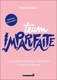Meilleur téléchargement gratuit de livres Team imparfaite  - La charge mentale, c'est non ! 21 étapes pour dire stop
