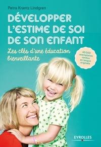 Petra Krantz Lindgren - Développer l'estime de soi de son enfant - Les clés d'une éducation bienveillante.