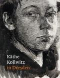 Petra Kuhlmann-Hodick et Agnes Matthias - Käthe Kollwitz in Dresden.