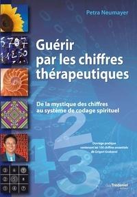 Petra Neumayer - Guérir par les chiffres thérapeutiques - De la mystique des chiffres au système de codage spirituel.