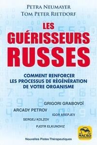 Petra Neumayer et Tom Peter Rietdorf - Les guérisseurs russes - Comment renforcer les processus de régénération de votre organisme.