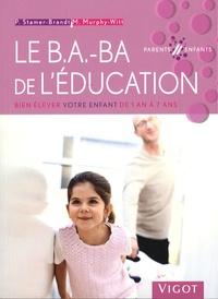 Petra Stamer-Brandt et Monika Murphy-Witt - Le B.A.-BA de l'éducation - Bien élever votre enfant de 1 an à 7 ans.