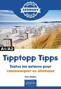 Petra Steffen - Tipptopp Tipps A1/A2 - Toutes les astuces pour communiquer en allemand.