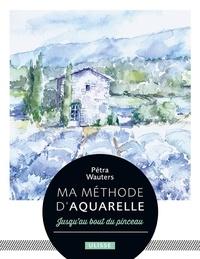 Pétra Wauters - Ma méthode d'aquarelle - jusqu'au bout du pinceau.