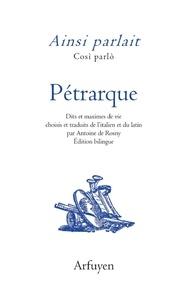 Pétrarque - Ainsi parlait Pétrarque - Dits et maximes de vie.