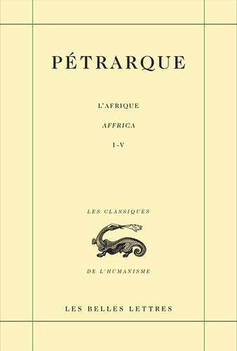 Pétrarque - L'Afrique - Tome 1 (Livres I-IV).