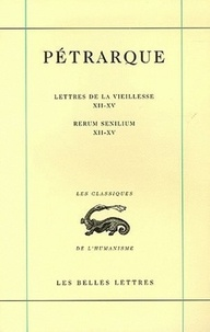 Pétrarque - Lettres de la vieillesse - Tome 4, Livres XII-XV.