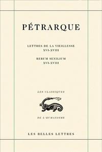 Pétrarque - Lettres de la vieillesse - Tome 5, Livres XVI-XVIII.