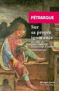 Livres électroniques gratuits à télécharger en format pdf Sur sa propre ignorance et celle de beaucoup d'autres RTF 9782743648251 par Pétrarque