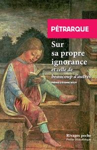 Pétrarque - Sur sa propre ignorance et sur celle de beaucoup d'autres.