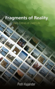 Petri Kajander - Fragments of Reality - Daily Entries of Lived Life.