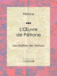 Pétrone et  Guillaume Apollinaire - L'Oeuvre de Pétrone - Les Maîtres de l'Amour.