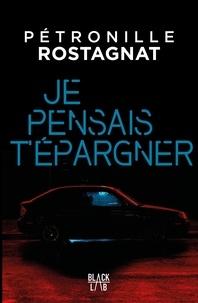 Pétronille Rostagnat - Je pensais t'épargner.