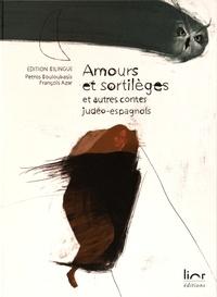 Petros Bouloubasis et François Azar - Amours et sortilèges et autres contes judéo-espagnols - Edition bilingue.