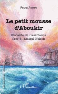 Petru Antoni - Le petit mousse d'Aboukir - Giocante de Casabianca face à l'amiral Nelson.