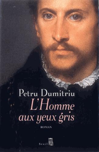 Petru Dumitriu - L'homme aux yeux gris.