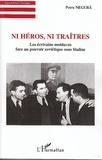 Petru Negura - Ni héros, ni traîtres - Les écrivains moldaves face au pouvoir soviétique sous Staline.