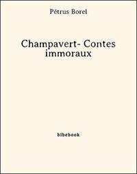 Pétrus Borel - Champavert- Contes immoraux.