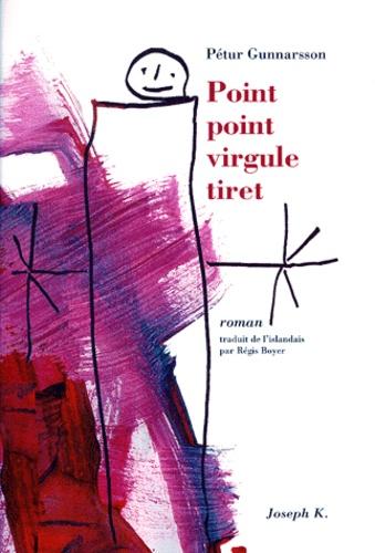Pétur Gunnarsson - Point point virgule tiret.