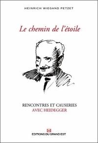 Petzet Heinrich Wiegand - Le chemin de l'étoile - Rencontres et causeries avec Heidegger 1929-1976.