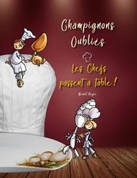 Peyre Benoit - Champignons oubliés : les Chefs passent à table !.