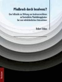 Pfadbruch durch Insolvenz? - Eine Fallstudie zur Wirkung von Insolvenzverfahren auf betriebliche Pfadabhängigkeiten bei zwei mittelständischen Unternehmen.
