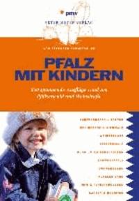 Pfalz mit Kindern - 350 spannende Ausflüge rund um Pfälzerwald und Weinstraße.