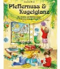 Pfeffernuss & Kugelglanz - Die Advents- und Weihnachtszeit mit Kindern stimmungsvoll gestalten.