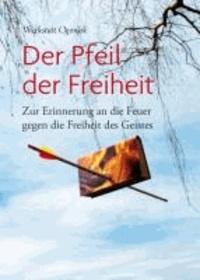Pfeil der Freiheit - Zur Erinnerung an die Feuer gegen die Freiheit des Geistes.