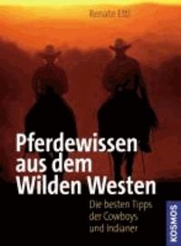 Pferdewissen aus dem Wilden Westen - Die besten Tipps der Cowboys und Indianer.