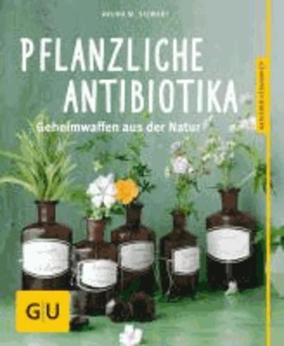 Pflanzliche Antibiotika - Geheimwaffen aus der Natur.