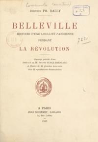 Ph. Dally et Frantz Funck-Brentano - Belleville - Histoire d'une localité Parisienne pendant la révolution.