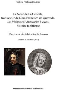PHÉLOUZAT SALINAS (Colette) - Le Sieur de La Geneste, traducteur de Dom Francisco de Quevedo - Les Visions et l'Aventurier Buscon, histoire facétieuse.