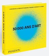 Phaidon - 30 000 ans d'art - L'histoire de la créativité humaine à travers le monde et le temps.