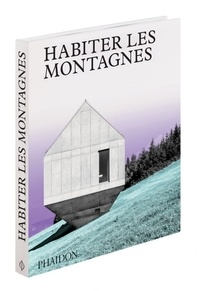 Phaidon - Habiter les montagnes.