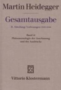 Phänomenologie der Anschauung und des Ausdrucks - Theorie der philosophischen Begriffsbildung.