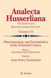 A.-T. Tymieniecka - Phenomenology and Existentialism in the Twenthieth Century 3 - Heralding the New Enlightenment.