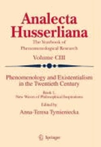 A.-T. Tymieniecka - Phenomenology and Existentialism in the Twentieth Century. Book I - New Waves of Philosophical Inspirations.