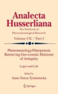 A.T. Tymieniecka - Phenomenology/Ontopoiesis Retrieving Cosmic Horizons of Antiquity - Logos and Life.