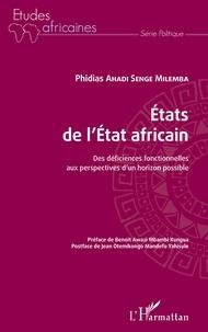 Phidias Ahadi Senge Milemba - Etats de l'Etat africain - Des déficiences fonctionnelles aux perspectives d'un horizon possible.