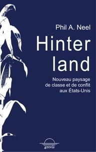 Phil A. Neel - Hinterland - Nouveau paysage de classes et de conflits aux Etats-Unis.