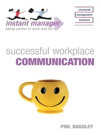 Phil Baguley - Instant Manager: Successful Workplace Communication.