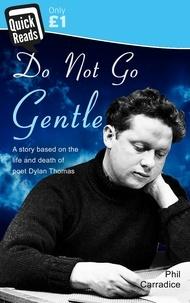 Phil Carradice - Do Not Go Gentle.