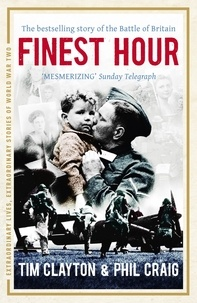 Phil Craig et Tim Clayton - Finest Hour - The bestselling story of the Battle of Britain.