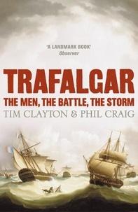 Phil Craig et Tim Clayton - Trafalgar - The men, the battle, the storm.