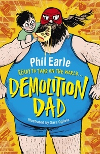 Phil Earle et Sara Ogilvie - Demolition Dad - a Storey Street novel.